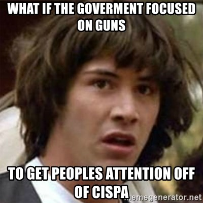 what if meme - What if the goverment focused on guns To get peoples attention off of cispa