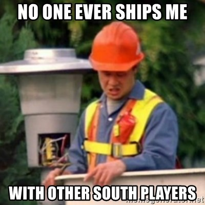No One Ever Pays Me in Gum - no one ever ships me with other south players