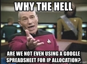 Picard Wtf - Why the hell are we not even using a google spreadsheet for IP allocation?