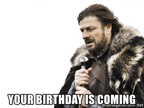 Winter is Coming -  Your BIrthday is comIng