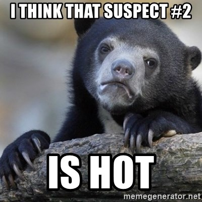 Confession Bear - I think that suspect #2 is hot