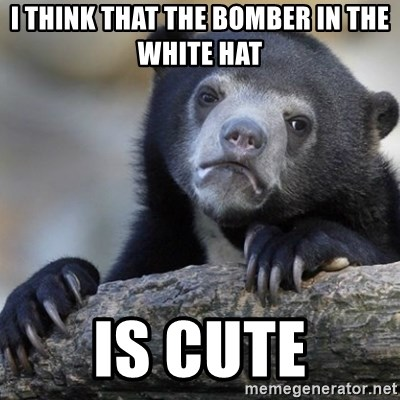 Confession Bear - I think that the bomber in the white hat is cute
