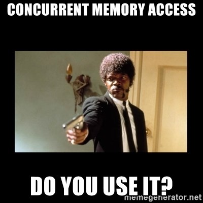 ENGLISH DO YOU SPEAK IT - Concurrent memory access do you use it?