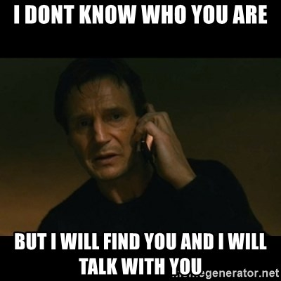liam neeson taken - i dont know who you are but i will find you and i will talk with you