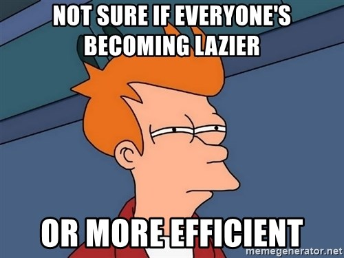 Futurama Fry - not sure if everyone's becoming lazier or more efficient