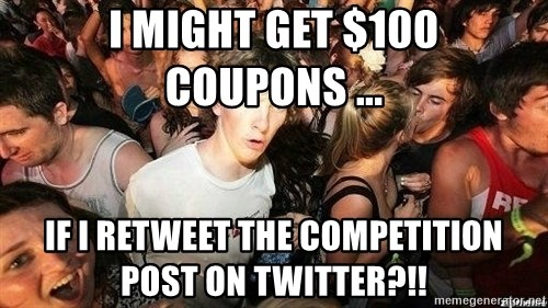-Sudden Clarity Clarence - i might get $100 coupons ... if i retweet the competition post on twitter?!!