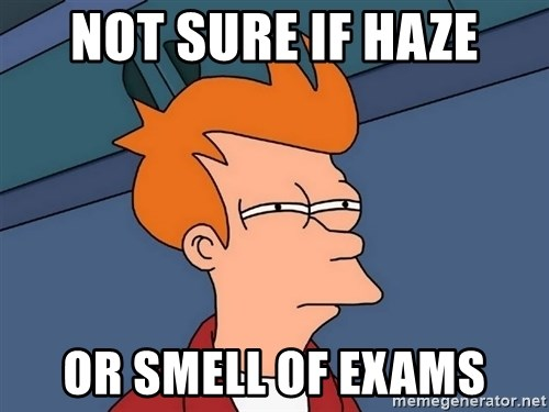 Futurama Fry - not sure if haze or smell of exams
