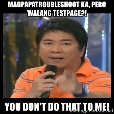 You don't do that to me meme - Magpapatroubleshoot ka, pero walang testpage?! you don't do that to me!
