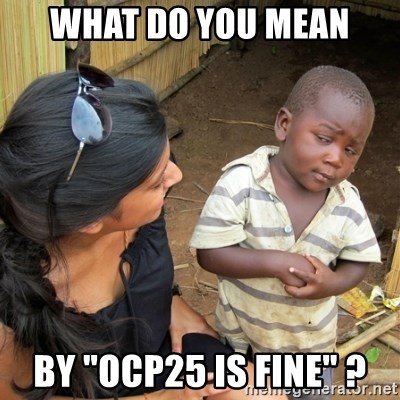 "skeptical black kid - what do you mean by ""ocp25 is fine"" ?"