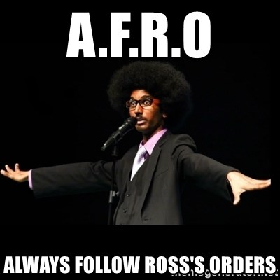 AFRO Knows - A.f.r.o Always follow ross's orders