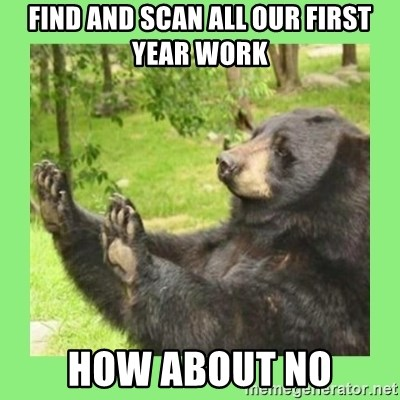 how about no bear 2 - Find and scan all our first year work How about no