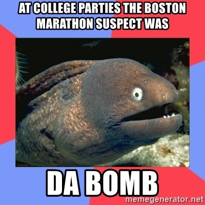 Bad Joke Eels - at college parties the boston marathon suspect was Da Bomb