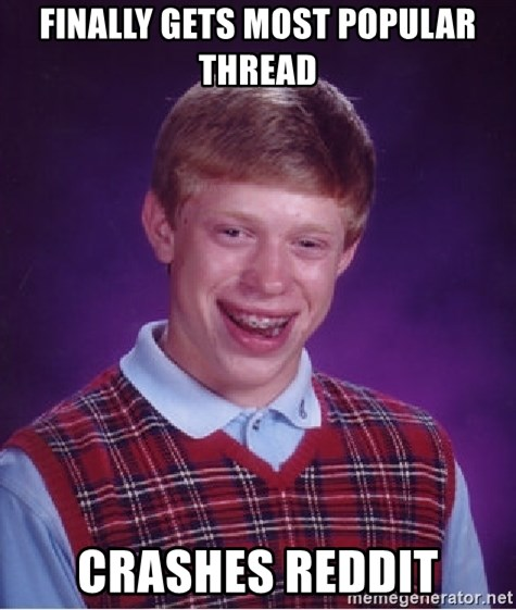 Bad Luck Brian - Finally gets most popular thread crashes reddit