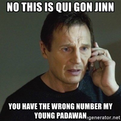 taken meme - No this is qui gon jinn you have the wrong number my young padawan