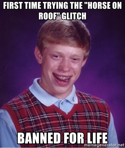 """Bad Luck Brian - First time trying the """"Horse on roof"""" glitch BanneD for life"""