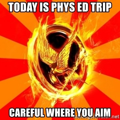 Typical fan of the hunger games - Today IS phys ed trip careful where you aim
