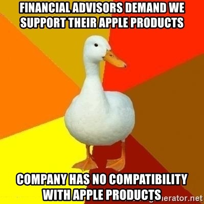 Technologyimpairedduck - financial advisors demand we support their Apple products company has no compatibility with apple products