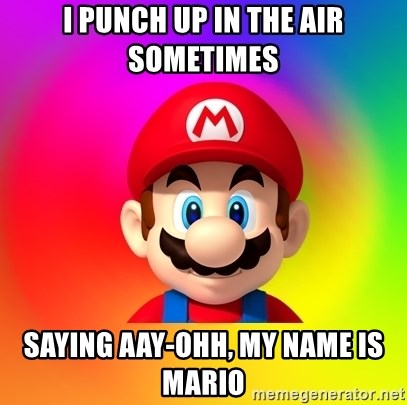 Mario Says - I punch up in the air sometimes Saying Aay-ohh, my name is mario