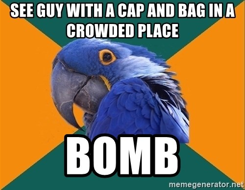 Paranoid Parrot - See guy with a cap and bag in a crowded place bomb