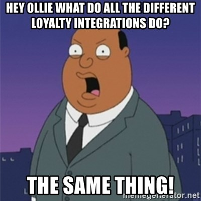 ollie williams - Hey ollie what do all the different loyalty integrations do? The same thing!