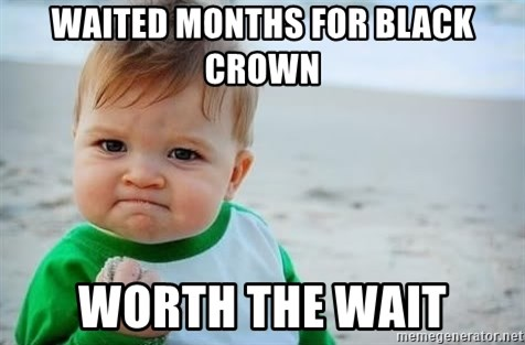 fist pump baby - Waited months for black crown worth the wait