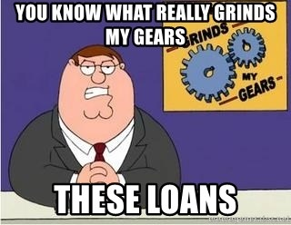 Grinds My Gears Peter Griffin - YOU KNOW WHAT REALLY GRINDS MY GEARS THESE LOANS
