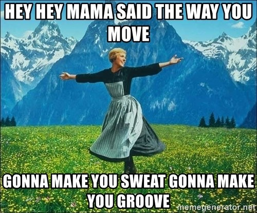 Look at all the things - hey hey mama said the way you move gonna make you sweat gonna make you groove