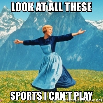 Sound Of Music Lady - LooK at all thEse  Sports I can't play