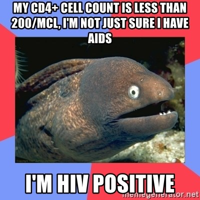 Bad Joke Eels - my cd4+ cell count is less than 200/mcl, i'm not just sure i have aids i'm hiv positive