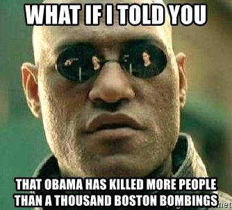 What if I told you / Matrix Morpheus - what if i told you that obama has killed more people than a thousand boston bombings