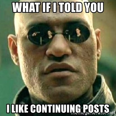 what if i told you matri - What if i told you i like continuing posts