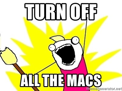 X ALL THE THINGS - TURN OFF  ALL THE MACS