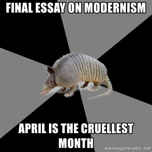 final essay on modernism is the cruellest month english  english major armadillo final essay on modernism is the cruellest month