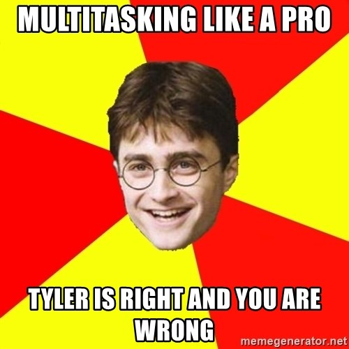 cheeky harry potter - multitasking like a pro tyler is right and you are wrong