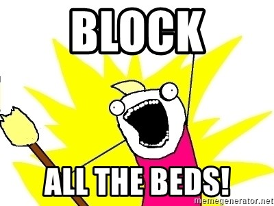 X ALL THE THINGS - block all the beds!