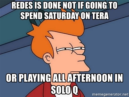Futurama Fry - Redes is done not if going to spend saturday on TEra Or playing all afternoon in solo Q