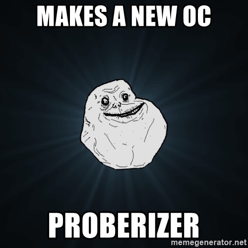 Forever Alone - makes a new oc proberizer
