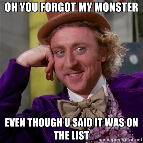 Willy Wonka - Oh you forgot my monster Even though u said it was on the list