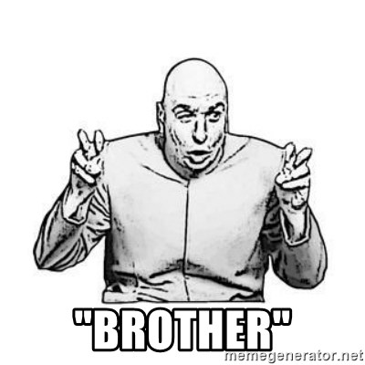 """Sceptical Dr. Evil -  """"brother"""""""