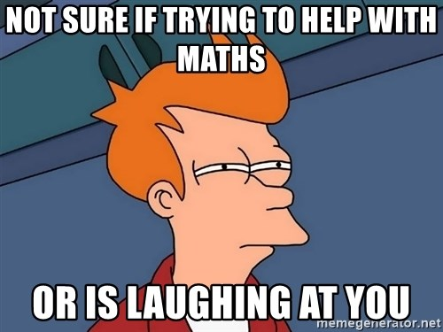Futurama Fry - Not sure if trying to help with maths or is laughing at you