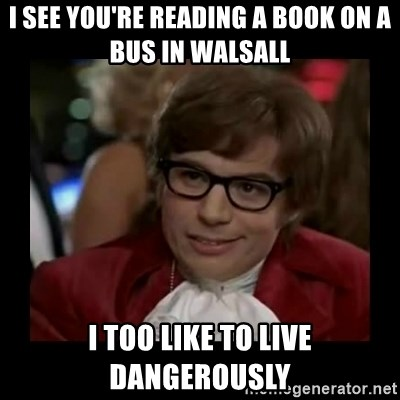 Dangerously Austin Powers - i see you're reading a book on a bus in walsall I too like to live dangerously