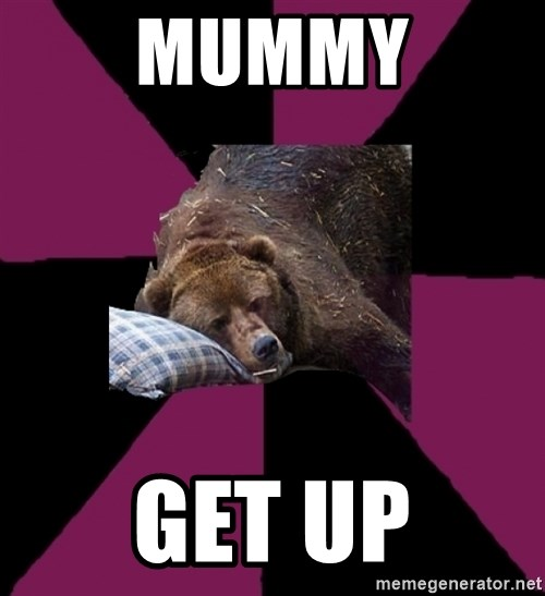 Sleep Disorder Grizzly - Mummy Get up