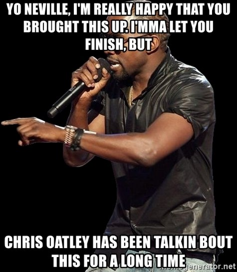 Kanye West - Yo Neville, I'm really happy that you brought this up. I'mma let you finish, but Chris oatley has been talkin bout this for a long time