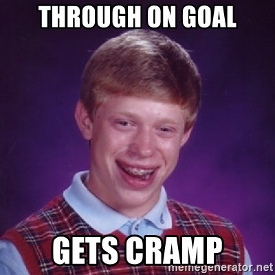 Bad Luck Brian - ThRough on goal gets cramp