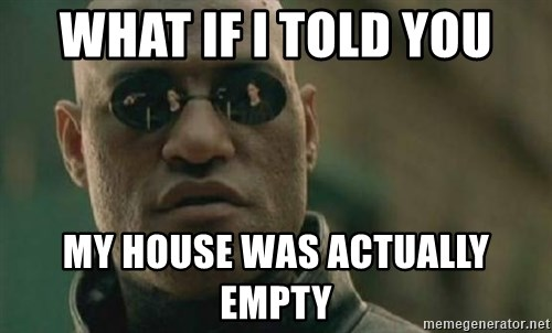 Scumbag Morpheus - what if i told you my house was actually empty