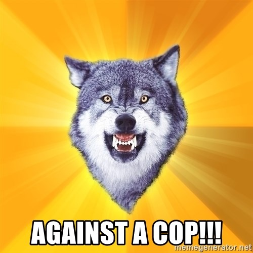 Courage Wolf -  AGAINST A COP!!!