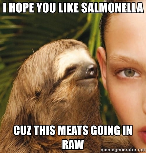 The Rape Sloth - I hope you like salmonella Cuz this meats going in raw