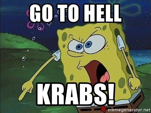 Spongebob Rage - go to hell krabs!