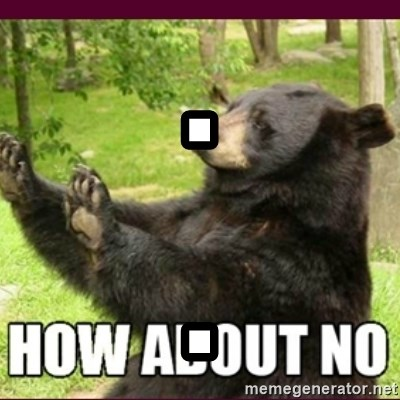 How about no bear - . .