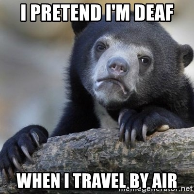 Confession Bear - I pretend I'm deaf when I travel by air